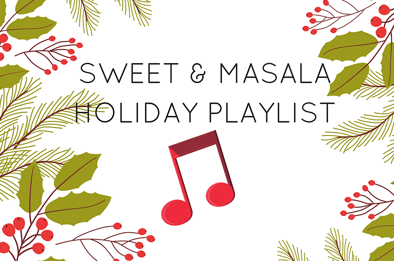 The Sweet and Masala Holiday Playlist