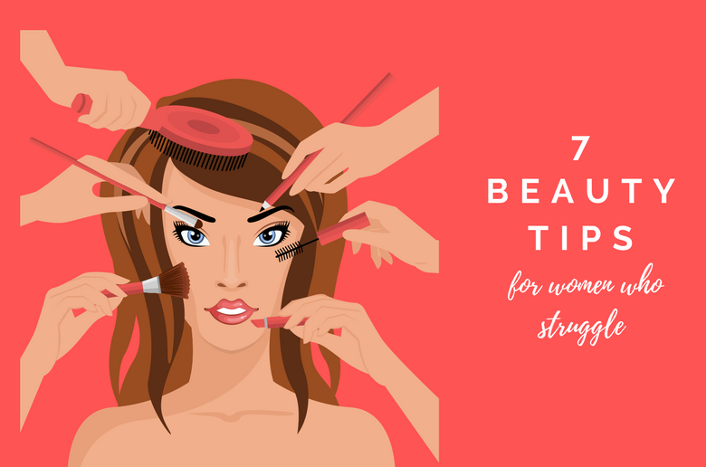 7 Beauty Tips For Women Who Struggle
