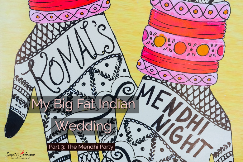 My Big Fat Indian Wedding Part 3 The Mendhi Party (2)