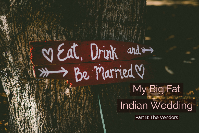 My Big Fat Indian Wedding Part 8: The Vendors